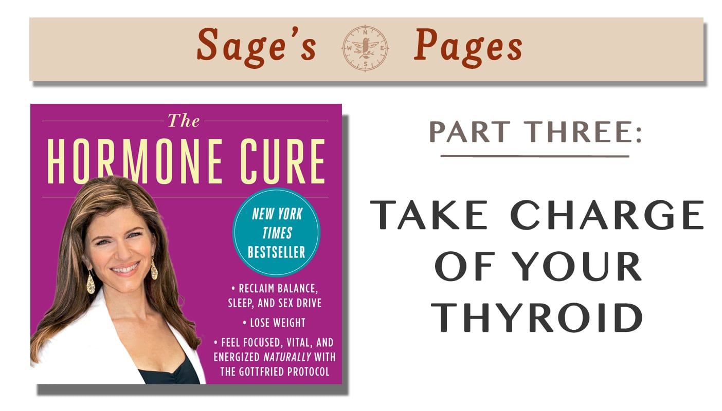 "Sage's Pages | ""The Hormone Cure"" Part 3 – Take Charge of Your Thyroid"